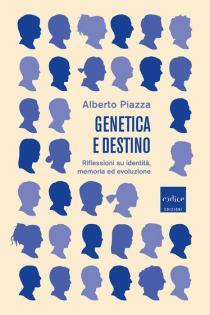 Alberto Piazza - Genetica e destino. Riflessioni su identità, memoria ed evoluzione