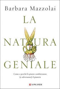 Barbara Mazzolai - La natura geniale. Come e perché le piante cambieranno (e salveranno) il pianeta